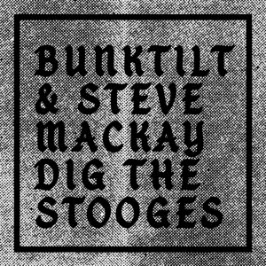 Bunktilt & Steve Mackay Dig the Stooges